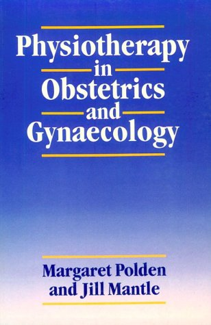 Physiotherapy in Obstetrics and Gynaecology: Jill Mantle, Margaret