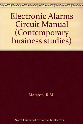Electronic Alarms Circuit Manual (Contemporary business studies): Marston, R.M.
