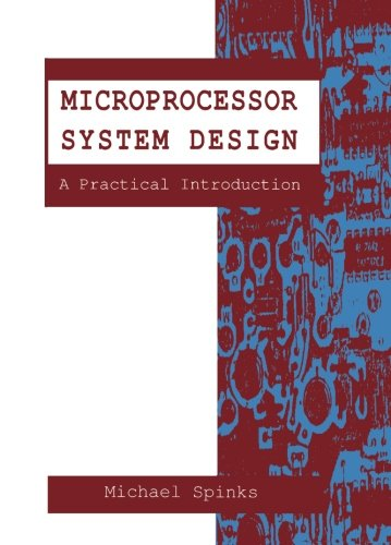 Microprocessor System Design: A Practical Introduction: Spinks, Michael J.