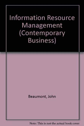 Information Resource Management (Contemporary Business): Beaumont, John &