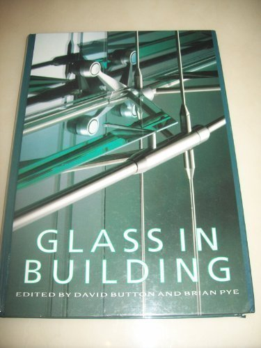 Glass in Building. A Guide to Modern Architectural Glass Performance. Edited by David Button and ...
