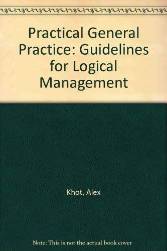 9780750608671: Practical General Practice: Guidelines for Logical Management