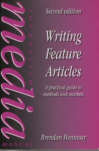 9780750608848: Writing Feature Articles: A Practical Guide to Methods and Markets (Journalism Media Manual)