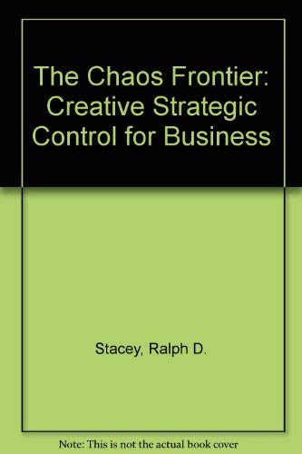 The Chaos Frontier: Creative Strategic Control for Business: Stacey, Ralph D.