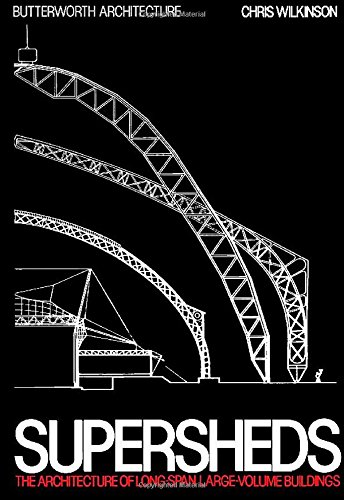 9780750612210: Supersheds: The Architecture of Long-Span, Large-Volume Buildings (Butterworth Architecture New Technology)