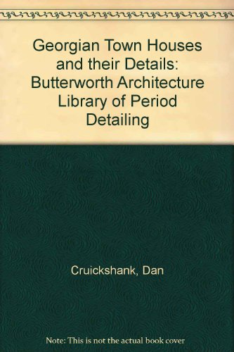 9780750612524: Georgian Town Houses and their Details: Butterworth Architecture Library of Period Detailing