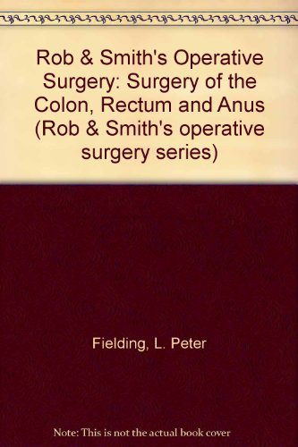 9780750612555: Rob & Smith's Operative Surgery: Surgery of the Colon, Rectum and Anus (Rob & Smith's Operative Surgery Series)