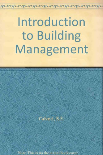 Introduction to Building Management: Calvert, R. E.