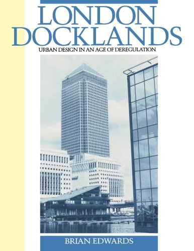 9780750612982: London Docklands: Urban Design in an Age of Deregulation