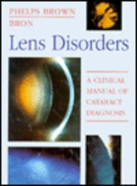 Lens Disorders: A Clinical Manual of Cataract: Bron BSc FRCS