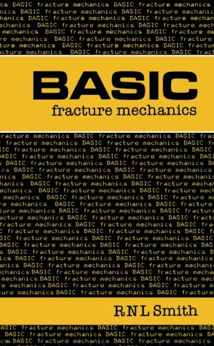 Basic Fracture Mechanics: Including an Introduction to Fatigue (Butterworths Basic Books): Smith, R...
