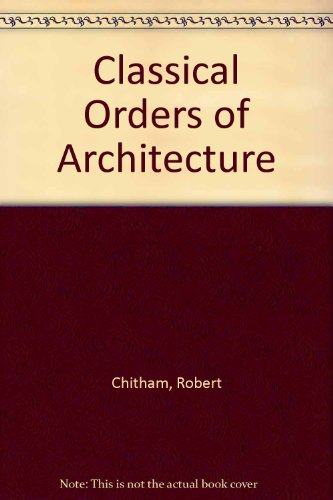 Classical Orders of Architecture: Chitham, Robert