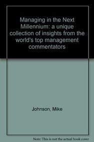 Managing in the Next Millennium: a unique collection of insights from the world's top management commentators (0750619546) by Mike Johnson