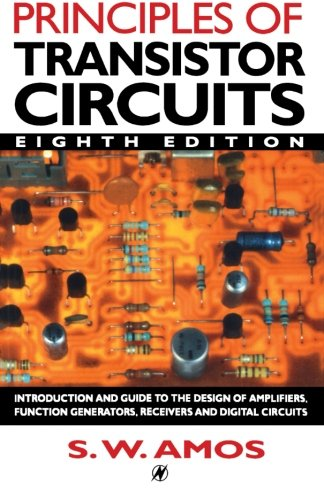9780750619998: Principles of Transistor Circuits, Eighth Edition: Introduction and guide to the design of amplifiers, function generators, receivers and digital circuits