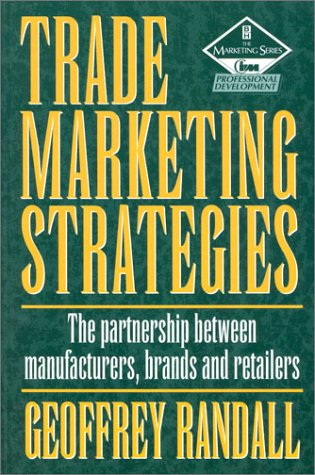 9780750620123: Trade Marketing Strategies, Second Edition: The partnership between manufacturers, brands and retailers (Marketing Series)