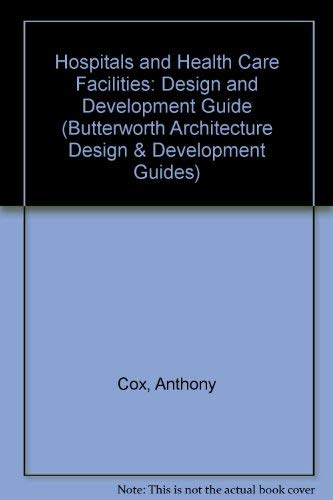 Hospitals and Health-Care Facilities: A Design and: Cox, Anthony, Groves,