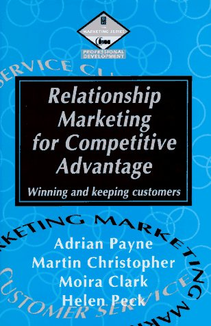 Relationship Marketing for Competitive Advantage: Winning and: Martin, Christopher, Clark,