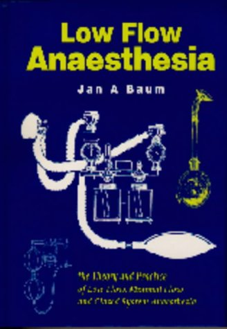 Low Flow Anaesthesia: The Theory and Practice: Jan A. Baum