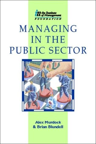 Managing in the Public Sector (IM Diploma: Brian Blundell, Alexander
