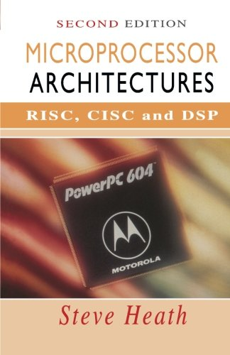 Microprocessor Architectures, Second Edition: RISC, CISC and DSP: Steve Heath