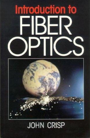 Introduction to Fiber Optics: John Crisp
