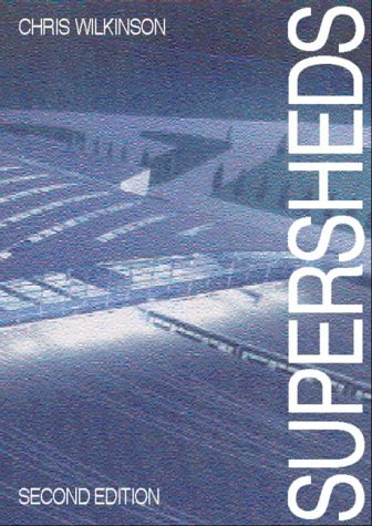 9780750624909: Supersheds, Second Edition: The Architecture of Long-Span Large-Volume Buildings (Butterworth Architecture New Technology)