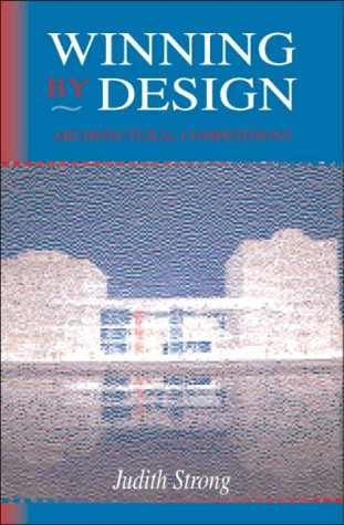 Winning by Design: Architectural Competitions: STRONG, JUDITH