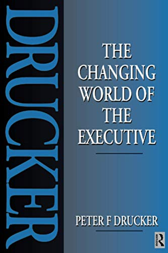 Changing World Of The Executive: Drucker, P F