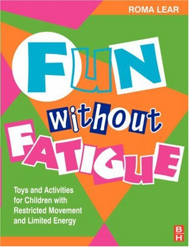 Fun Without Fatigue: Toys and Activities for: Roma Lear