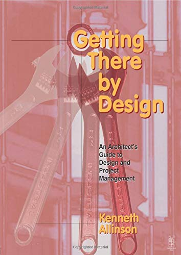 9780750626231: Getting There by Design: An architect's guide to project and design management