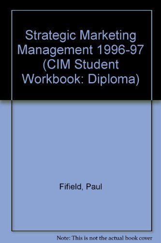 Strategic Marketing Management 1996-97 (CIM Student Workbook: Diploma): Paul Fifield and Colin ...