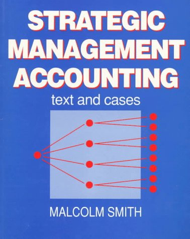 Strategic Management Accounting: Text and Cases: Smith BA (Econ)