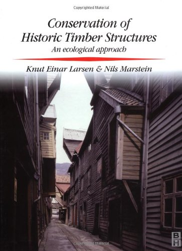 Conservation of Historic Timber Structures (Conservation and: Larsen, Knut Einar,
