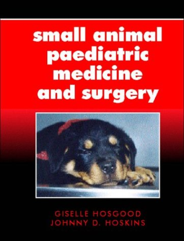 Small Animal Paediatric Medicine and Surgery: Giselle Hosgood BVSc