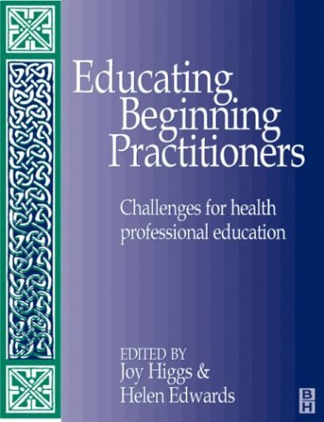 9780750637732: Educating Beginning Practitioners: Challenges for Health Professional Education
