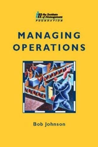 Managing Operations (Institute of Management Series) (9780750638098) by Bob Johnson; Alan Hart