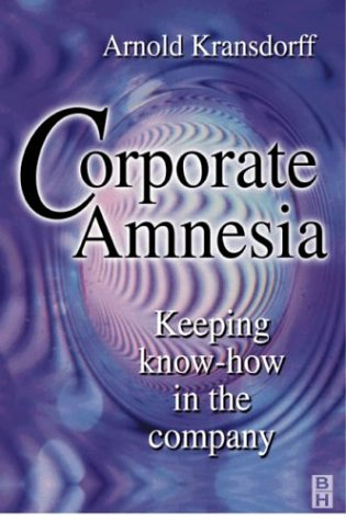 Corporate Amnesia: Keeping know-how in the company: Kransdorff, Arnold