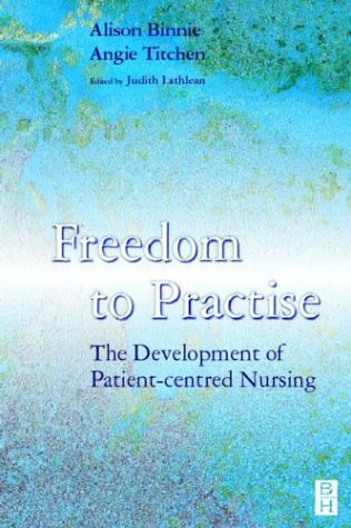 Freedom to Practise: The Development of Patient-centred: Titchen DPhil(Oxon) MSc