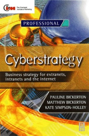 Cyberstrategy : Business Strategy For Extranets Intranets And The Internet