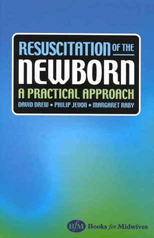 Resuscitation of the Newborn: A Practical Approach: David Drew MB