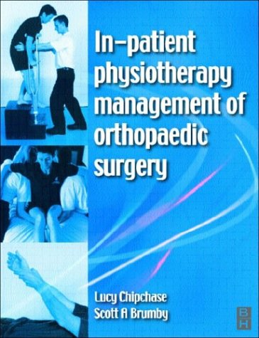 In-Patient Physiotherapy Management of Orthopaedic Surgery: Management: Chipchase MAPA MAppSc(Physiotherapy),