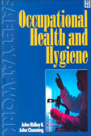 Occupational Health and Hygiene (Safety at Work Series; Volume 3): Ridley, John.; Channing, John (...