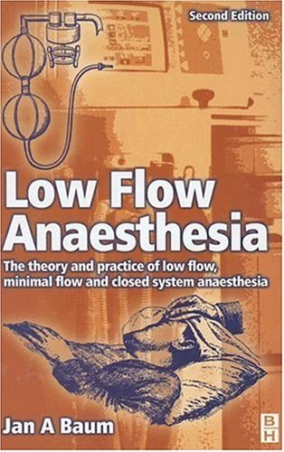 Low Flow Anaesthesia. The theory and practice of low flow, minimal flow and closed system anaesth...