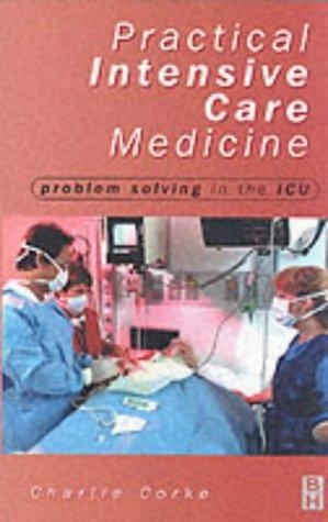 Practical Intensive Care Medicine: Problem Solving in: Charlie Corke MB
