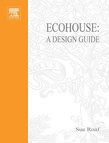 Eco House : A Design Guide: Roaf, Susan; Fuentes, Manuel; Thomas, Stephanie