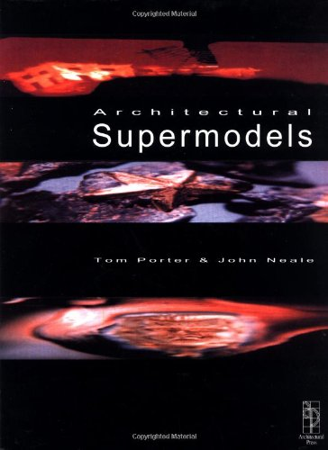 Architectural Supermodels: Physical Design Simulation (9780750649285) by Porter, Tom; Neale BA Hons Arch Dip Arch Oxford, John