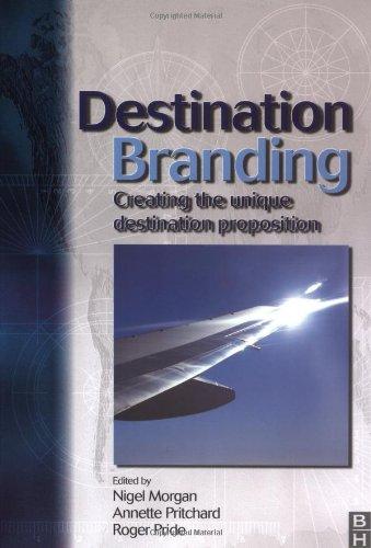 Destination Branding: Creating the Unique Destination Proposition: Nigel Morgan