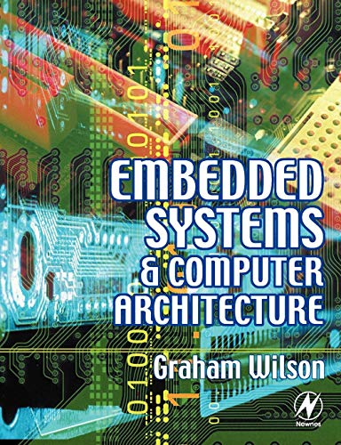 Embedded Systems and Computer Architecture: Graham R Wilson