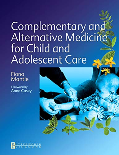 9780750651752: Complementary and Alternative Medicine for Child and Adolescent Care: A Practical Guide for Healthcare Professionals, 1e