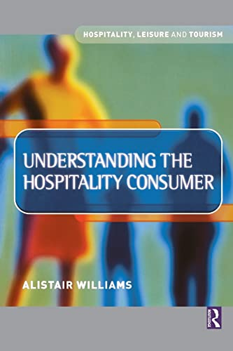 9780750652490: Understanding the Hospitality Consumer (Hospitality, Leisure and Tourism)